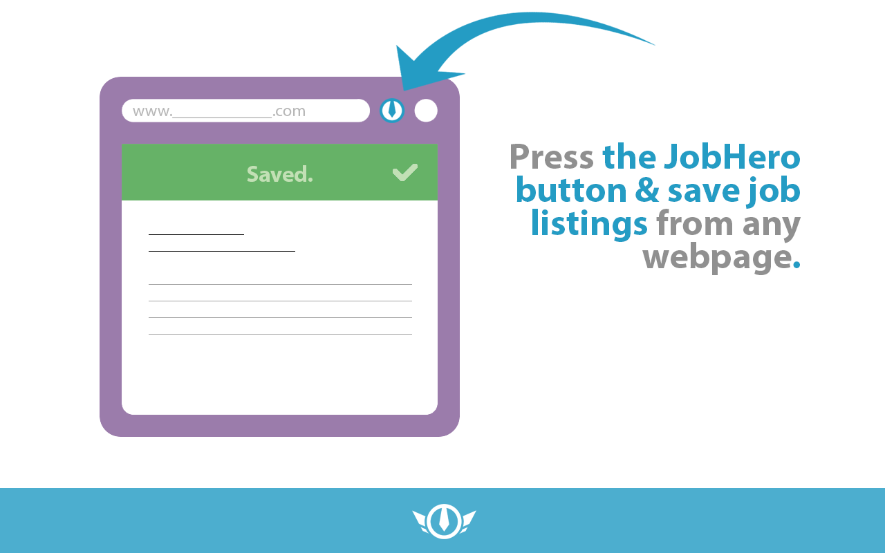 Press the JobHero button & save job listings for any webpage.
